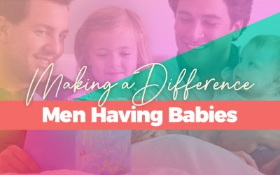 Making a Difference – Men Having Babies