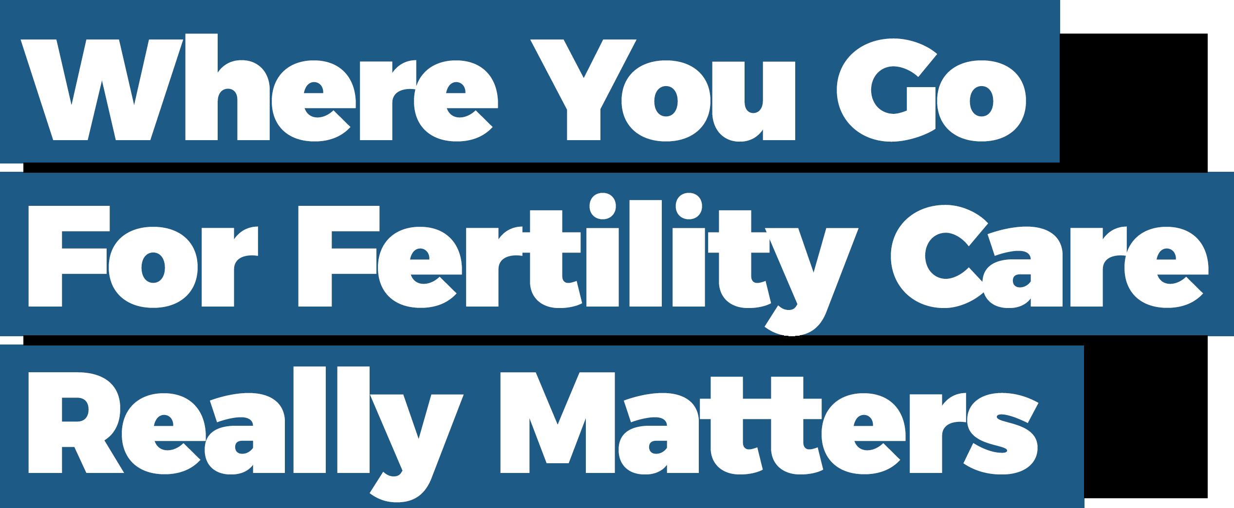 RADfertility Where You Go For Fertility Care Really Matters